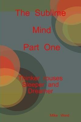 The Sublime Mind Part One Thinker Rouses Sleeper and Dreamer by Michael Ward image