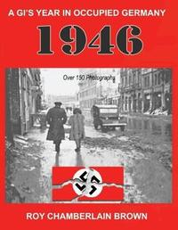 1946 - A Gi's Year in Occupied Germany by Roy Brown