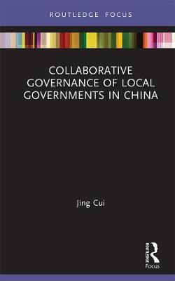 Collaborative Governance of Local Governments in China by Jing Cui