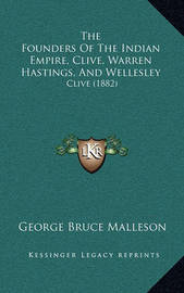 The Founders of the Indian Empire, Clive, Warren Hastings, and Wellesley: Clive (1882) by George Bruce Malleson