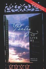 Poetry to Live by by Bruce D Gaborik