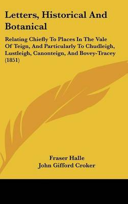 Letters, Historical And Botanical: Relating Chiefly To Places In The Vale Of Teign, And Particularly To Chudleigh, Lustleigh, Canonteign, And Bovey-Tracey (1851) by Fraser Halle image