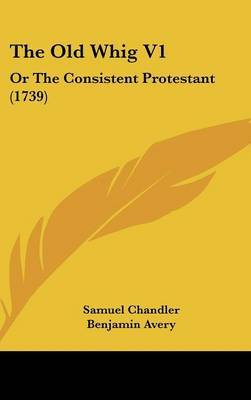 The Old Whig V1: Or the Consistent Protestant (1739) image