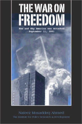 The War on Freedom: How and Why America Was Attacked September 11, 2001 by Nafeez Mosaddeq Ahmed
