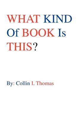 What Kind of Book Is This? by Collin I. Thomas