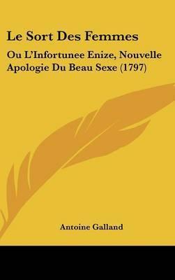 Le Sort Des Femmes: Ou L'Infortunee Enize, Nouvelle Apologie Du Beau Sexe (1797) by Antoine Galland