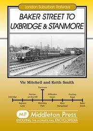 Baker Street to Uxbridge and Stanmore by Vic Mitchell image