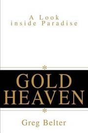 Gold Heaven: A Look Inside Paradise by Greg Belter