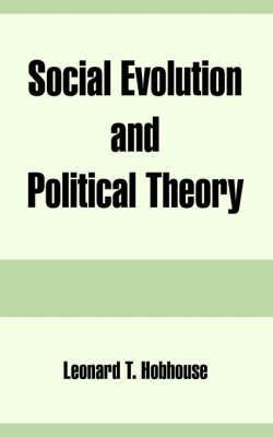Social Evolution and Political Theory by Leonard Trelawney Hobhouse