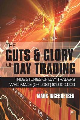 The Guts and Glory of Day Trading by Mark Ingebretsen image