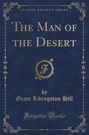 The Man of the Desert (Classic Reprint) by Grace Livingston Hill