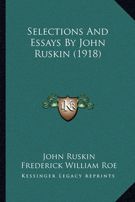 Selections and Essays by John Ruskin (1918) Selections and Essays by John Ruskin (1918) by John Ruskin