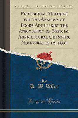Provisional Methods for the Analysis of Foods Adopted by the Association of Official Agricultural Chemists, November 14-16, 1901 (Classic Reprint) by H W Wiley