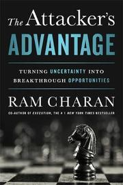 The Attacker's Advantage by Ram Charan