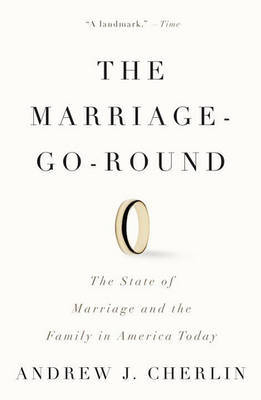 The Marriage-Go-Round by Andrew J Cherlin
