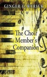 The Choir Member's Companion by Ginger Wyrick