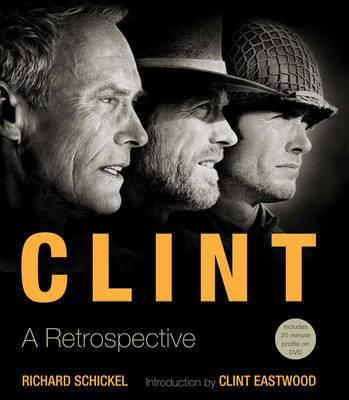 Clint: A Retrospective by Richard Schickel image