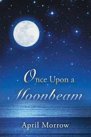 Once Upon a Moonbeam by April Morrow