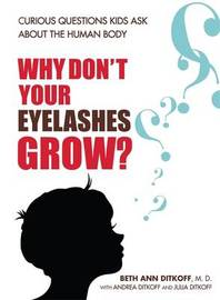 Why Don't Your Eyelashes Grow?: Curious Questions Kids Ask About the Human Body by Beth Ann Ditkoff image