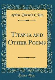 Titania and Other Poems (Classic Reprint) by Arthur Shearly Cripps image