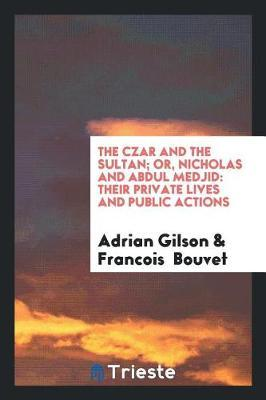 The Czar and the Sultan; Or, Nicholas and Abdul Medjid by Adrian Gilson