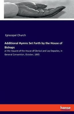 Additional Hymns Set Forth by the House of Bishops by Episcopal Church