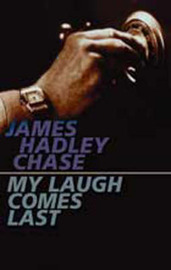 My Laugh Comes Last by James Hadley Chase image