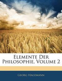 Elemente Der Philosophie, Volume 2 by Georg Hagemann