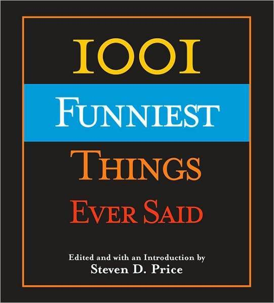 1001 Funniest Things Ever Said by Steven D Price