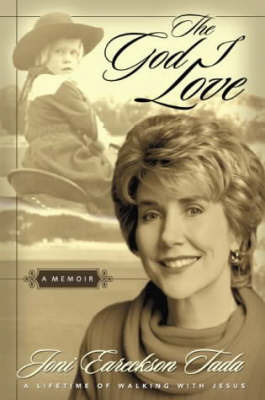 The God I Love: A Lifetime of Walking with Jesus by Joni Eareckson Tada