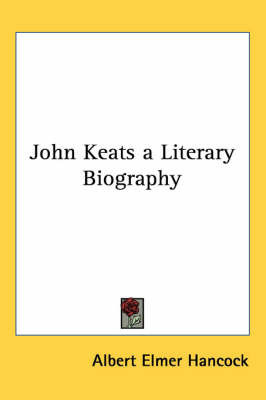 John Keats a Literary Biography by Albert Elmer Hancock