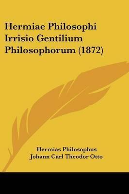 Hermiae Philosophi Irrisio Gentilium Philosophorum (1872) by Hermias Philosophus