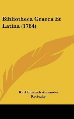 Bibliotheca Graeca Et Latina (1784) by Karl Emerich Alexander Reviczky