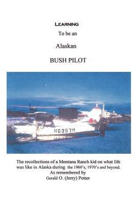 Learning to be an Alaskan Bush Pilot by Jerry Potter image