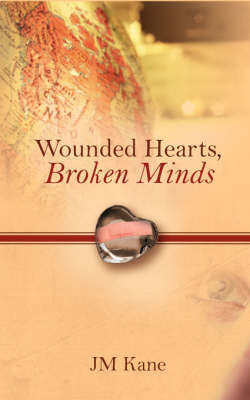Wounded Hearts, Broken Minds by JM Kane