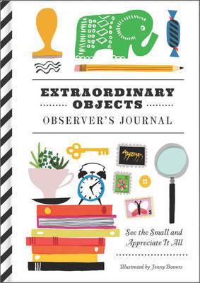 Extraordinary Objects Observer's Journal: See the Small and Appreciate it All by Jenny Bowers