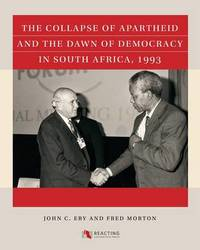 The Collapse of Apartheid and the Dawn of Democracy in South Africa, 1993 by John C. Eby