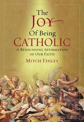 The Joy of Being Catholic by Mitch Finley