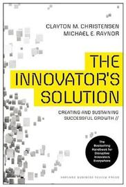 The Innovator's Solution by Clayton M Christensen