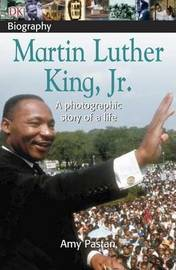 DK Biography: Martin Luther King, Jr. by Amy Pastan