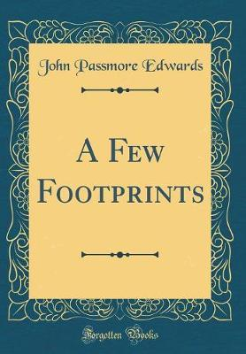 A Few Footprints (Classic Reprint) by John Passmore Edwards
