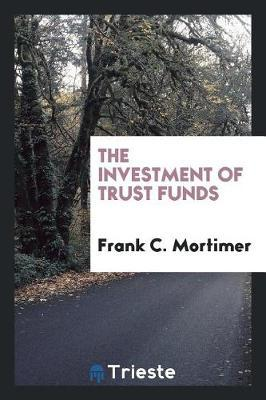 The Investment of Trust Funds by Frank C. Mortimer image