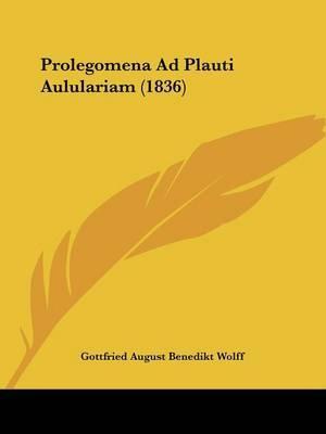 Prolegomena Ad Plauti Aululariam (1836) by Gottfried August Benedikt Wolff image