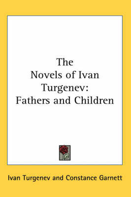 The Novels of Ivan Turgenev: Fathers and Children by Ivan Turgenev