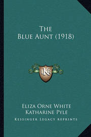 The Blue Aunt (1918) by Eliza Orne White
