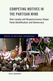 Competing Motives in the Partisan Mind by Eric Groenendyk