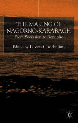 The Making of Nagorno-Karabagh by Levon Chorbajian