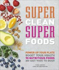 Super Clean Super Foods by Caroline Bretherton
