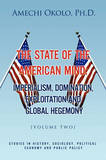 The State of the American Mind: Stupor and Pathetic Docility Volume II by Amechi Ph.D. Okolo