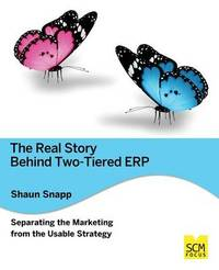 The Real Story Behind Two-Tiered Erp Separating the Marketing from the Usable Strategy by Shaun Snapp